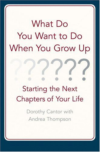 What Do You Want to Do When You Grow Up : Starting the Next Chapter of Your Life pdf epub
