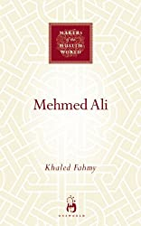 Mehmed Ali: From Ottoman Governor to Ruler of Egypt (Makers of the Muslim World)