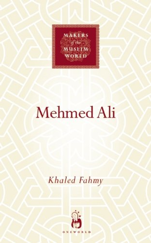 (Mehmed Ali: From Ottoman Governor to Ruler of Egypt (Makers of the Muslim)