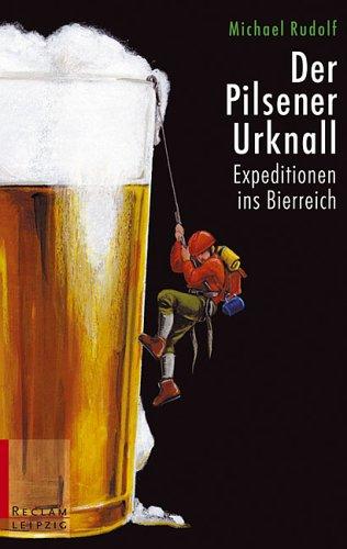 Der Pilsener Urknall. Expeditionen ins Bierreich