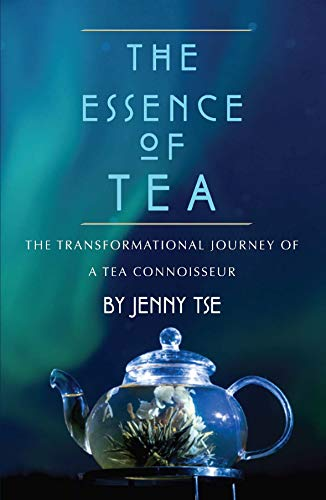 The Essence of Tea: The Transformational Journey of a Tea Connoisseur by Jenny Tse