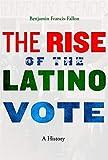 "Benjamin Francis-Fallon, ""The Rise of the Latino Vote: A History"" (Harvard UP, 2019)"