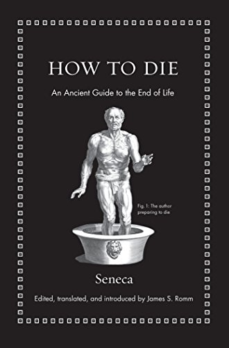 How to Die: An Ancient Guide to the End of Life (Ancient Wisdom for Modern Readers)