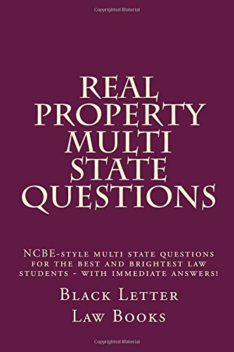 Read Online Real Property Multi State Questions: NCBE-style multi state questions for the best and brightest law students - with immediate answers! pdf