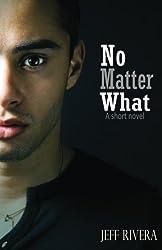 No Matter What:   A Short Novel