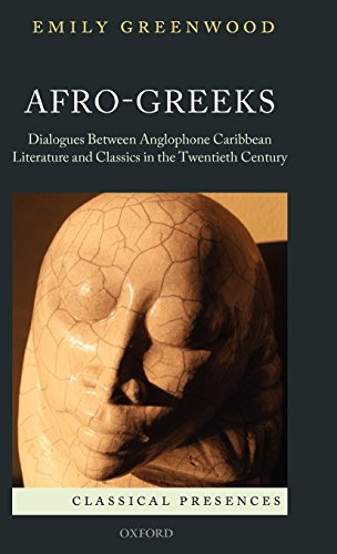 Afro-Greeks: Dialogues between Anglophone Caribbean Literature and Classics in the Twentieth Century (Classical Presence