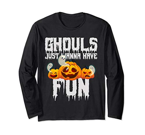 Ghouls Just Wanna Have Fun Funny Halloween Pumpkin Ghosts Long Sleeve T-Shirt (Ghouls Just Want To Have Fun Shirt)