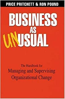 Book Business As Unusual: The Handbook for Managing and Supervising Organizational Change by Price Pritchett, Ron Pound published by Pritchett Publishing Company (2009)