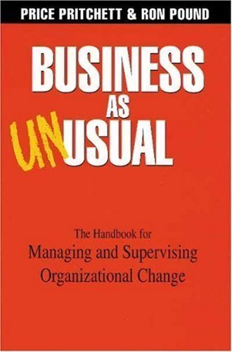 Business As Unusual: The Handbook for Managing and Supervising Organizational Change by Price Pritchett, Ron Pound published by Pritchett Publishing Company (2009)