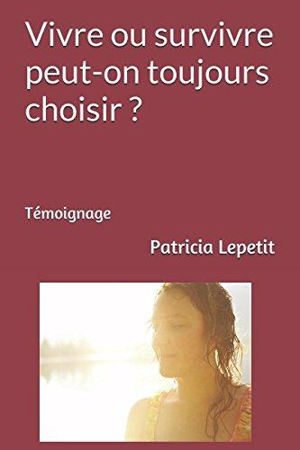 Vivre ou survivre peut-on toujours choisir ?: Témoignage (French Edition)