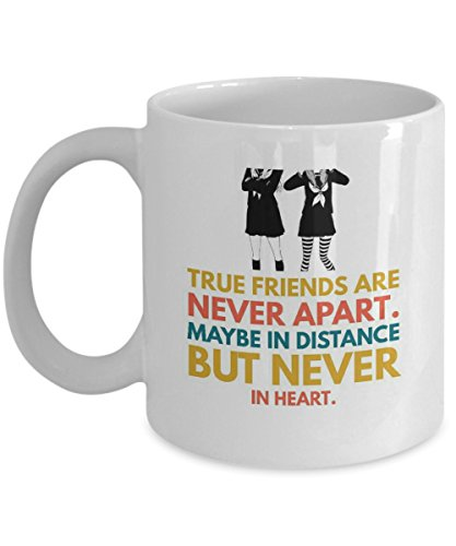 True Friends Are Never Apart. Maybe In Distance But Never In Heart Coffee Mug Tea Cup Cool Gift to honor friendship Friend Mugs Cups every day for men women kids (11oz)