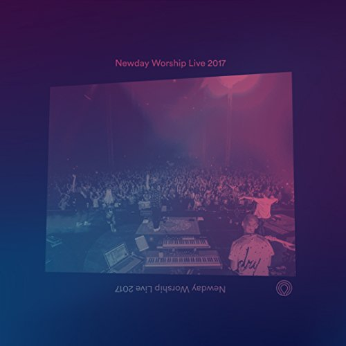 Newday Worship Live 2017 [Live] (2017)