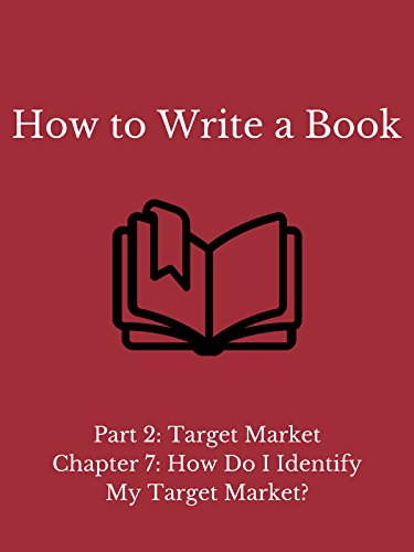 How to Write a Book - Part 2: Target Market - Chapter 7: How Do I Identify My Target Market?