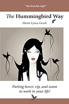 The Hummingbird Way: Putting Hover, Zip, and Zoom to Work in Your Life! by [Lynea Gerek, Sherri]