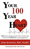 Your 100-Year Heart: Simple steps for keeping your heart Alive and Well, based on 35 years of Experience as a practicing physician