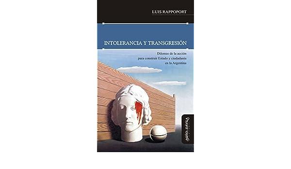 Intolerancia y transgresión: Dilemas de la acción para construir Estado y ciudadanía en la Argentina (Spanish Edition) - Kindle edition by Luis Rappoport, ...