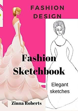Fashion Design: Fashion Sketchbook (My top ten fashion
