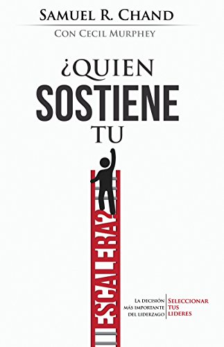 ?Quien Sostiene Tu Escalera:La decision mas importante del Liderazgo: seleccionar Tus Lideres - Spanish Who's Holding Your Ladder (Spanish Edition) [Samuel Chand and Cecil Murphey] (Tapa Blanda)
