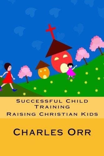 Successful Child Training: Raising Christian Kids