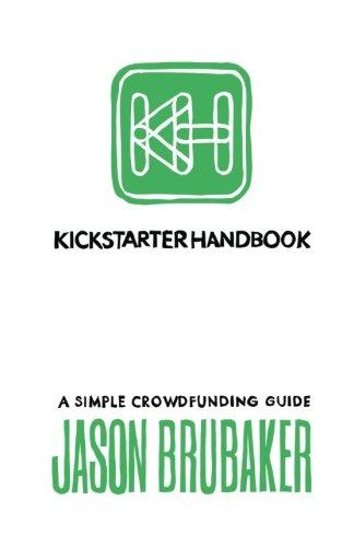 Kickstarter Handbook: A Simple Crowdfunding Guide