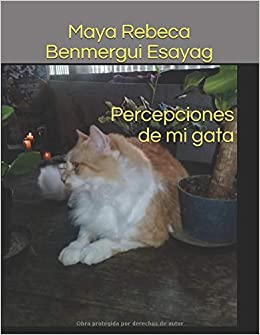 Amazon.com: Percepciones de mi gata (Spanish Edition) (9781719882415): Maya Rebeca Benmergui Esayag: Books