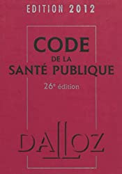 Code de la santé publique 2012 - 26e éd.: Codes Dalloz Professionnels