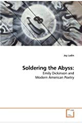 Soldering the Abyss:: Emily Dickinson and Modern American Poetry by Joy Ladin (2010-01-05) Paperback