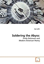 Soldering the Abyss:: Emily Dickinson and Modern American Poetry by Joy Ladin (2010-01-05)