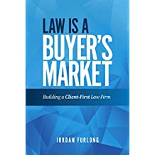 Law Is a Buyer's Market: Building A Client-First Law Firm