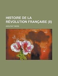 Histoire de La Revolution Francaise (8 ) par Adolphe Thiers
