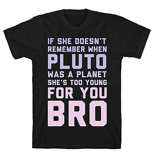 LookHUMAN If She Doesn't Remember When Pluto was A Planet Then She's Too Young for You Bro Large Black Men's Cotton Tee (Neil Degrasse Tyson Pluto Not A Planet)