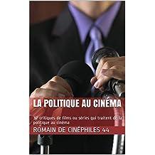 La politique au cinéma: 37 critiques de films ou séries qui traitent de la politique au cinéma (French Edition)