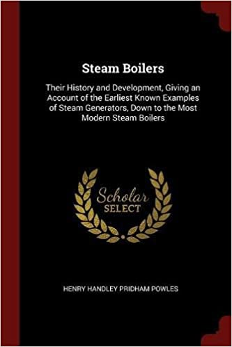 Buy Steam Boilers: Their History and Development, Giving an Account ...