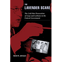 The Lavender Scare: The Cold War Persecution of Gays and Lesbians in the Federal Government (English Edition)