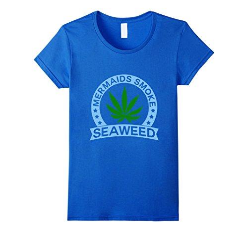 9e9a21d9 Women's Mermaids Smoke Seaweed 420 Friendly Weed Cannabis T Shirt Small  Royal Blue