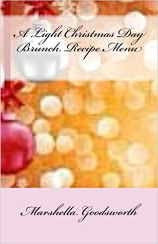 a light christmas day brunch recipe menu marshella goodsworth 9781481186278 amazoncom books