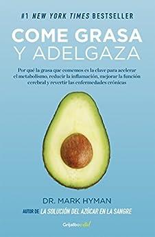 Come grasa y adelgaza (Colección Vital): Por qué la grasa que comemos es la clave para acelerar el metabolismo de [Hyman, Mark]