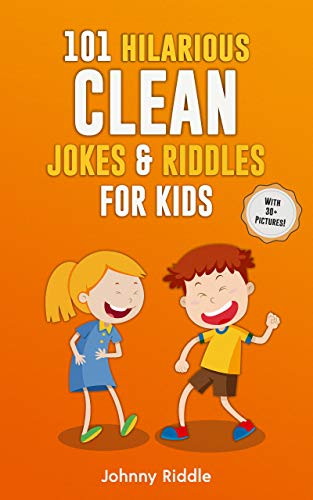 101 Hilarious Clean Jokes & Riddles For Kids: Laugh Out Loud With These Funny and Clean Riddles & Jokes For Children (WITH 30+ PICTURES)! (Funny Jokes For Kids Book 1)