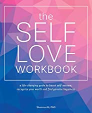The Self-Love Workbook: A Life-Changing Guide to Boost Self-Esteem, Recognize Your Worth and Find Genuine Happ
