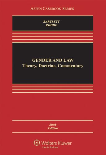 Gender & Law: Theory Doctrine & Commentary, Sixth Edition (Aspen Casebook Series)