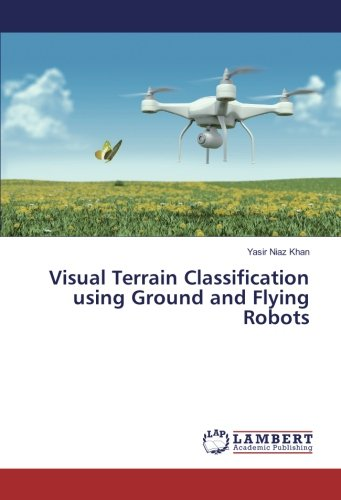 Read Online Visual Terrain Classification using Ground and Flying Robots PDF