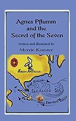Agnes Pflumm and the Secret of the Seven NEW Edition (The Agnes Pflumm Science Education Novels) (Volume 4)