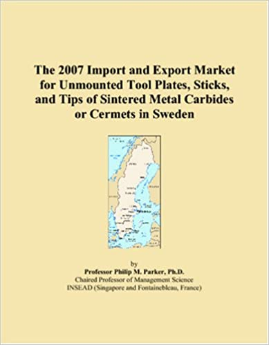 Lataa ebook-pdf-tiedostoja verkossa The 2007 Import and Export Market for Unmounted Tool Plates, Sticks, and Tips of Sintered Metal Carbides or Cermets in Sweden 0546210953 PDF CHM ePub