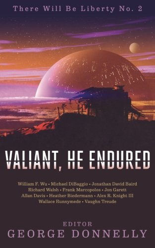 valiant-he-endured-17-sci-fi-myths-of-insolent-grit-there-will-be-liberty-volume-2