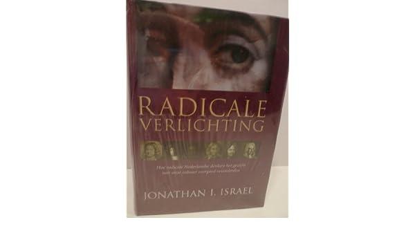 Radicale Verlichting, hoe radicale Nederlandse denkers het gezicht ...