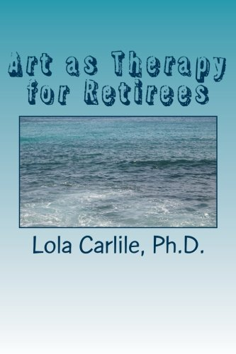 Read Online Art as Therapy for Retirees pdf epub