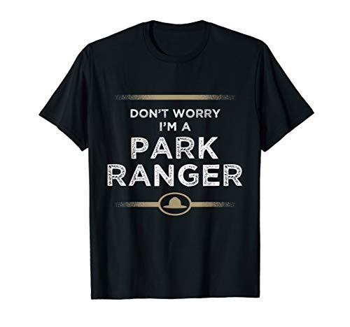 Don't Worry I'm A Park Ranger T Shirt - Cool Park Rangers Te