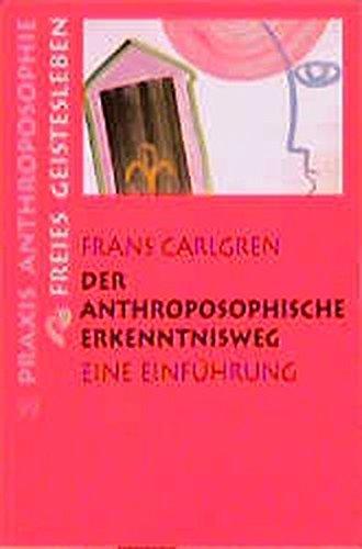 Der anthroposophische Erkenntnisweg: Eine Einführung (Praxis Anthroposophie)