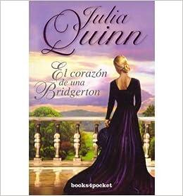 Book [ El Corazon de una Bridgerton = The Heart of a Bridgerton (Books4pocket Romantica #282) (Spanish) [ EL CORAZON DE UNA BRIDGERTON = THE HEART OF A BRIDGERTON (BOOKS4POCKET ROMANTICA #282) (SPANISH) ] By Quinn, Julia ( Author )Nov-01-2011