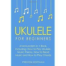 Ukulele: For Beginners - Bundle - The Only 4 Books You Need to Learn Ukulele Lessons, Ukulele Chords and How to Play Ukulele Music Today